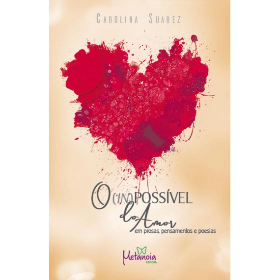 O (In)possível do Amor: em prosas, pensamentos e poesias