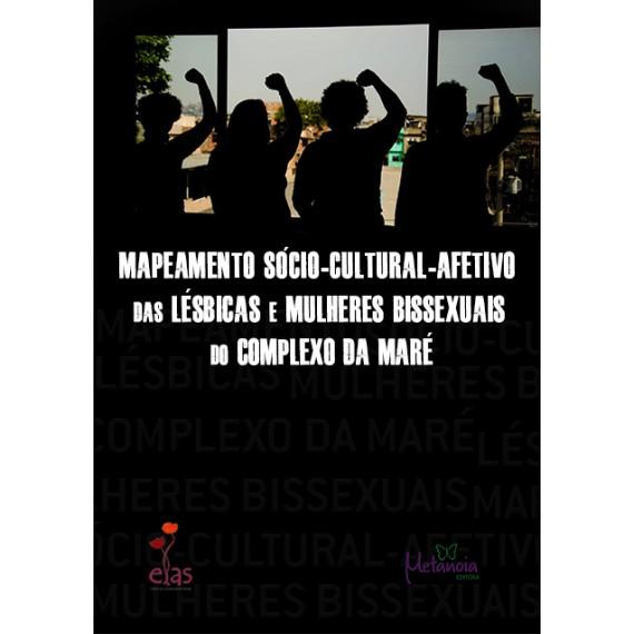Mapeamento sócio-cultural-afetivo das lésbicas e mulheres bissexuais do Complexo da Maré