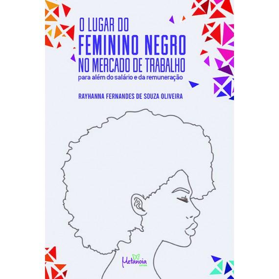 O lugar do feminino negro no mercado de trabalho para além do salario e da remuneração
