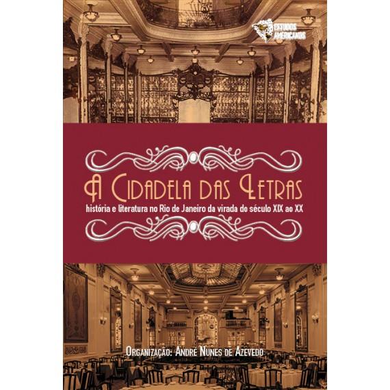 A Cidadela das Letras:  história e literatura no Rio de Janeiro da virada do século XIX ao XX