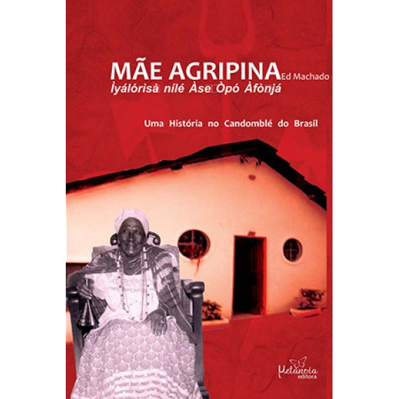 Mãe Agripina: ìyálórìsà nílé àse òpó àfònjá: uma história no candomblé do Brasil