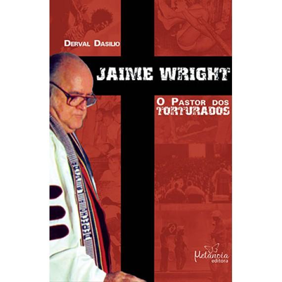 Jaime Wright o Pastor dos Torturados