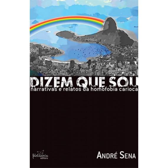 Dizem que sou narrativas e relatos da homofobia carioca