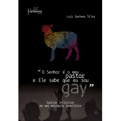 O Senhor é o meu pastor e Ele sabe que eu sou Gay